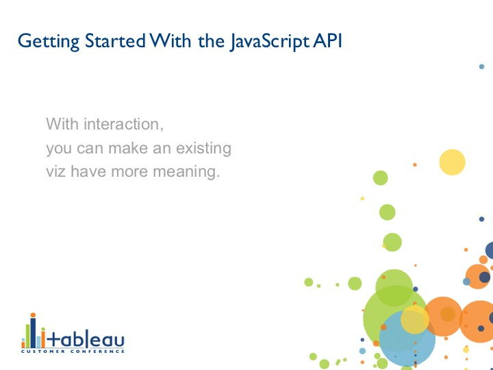 Getting Started With the JavaScript API: With interaction, you can make an existing viz have more meaning.